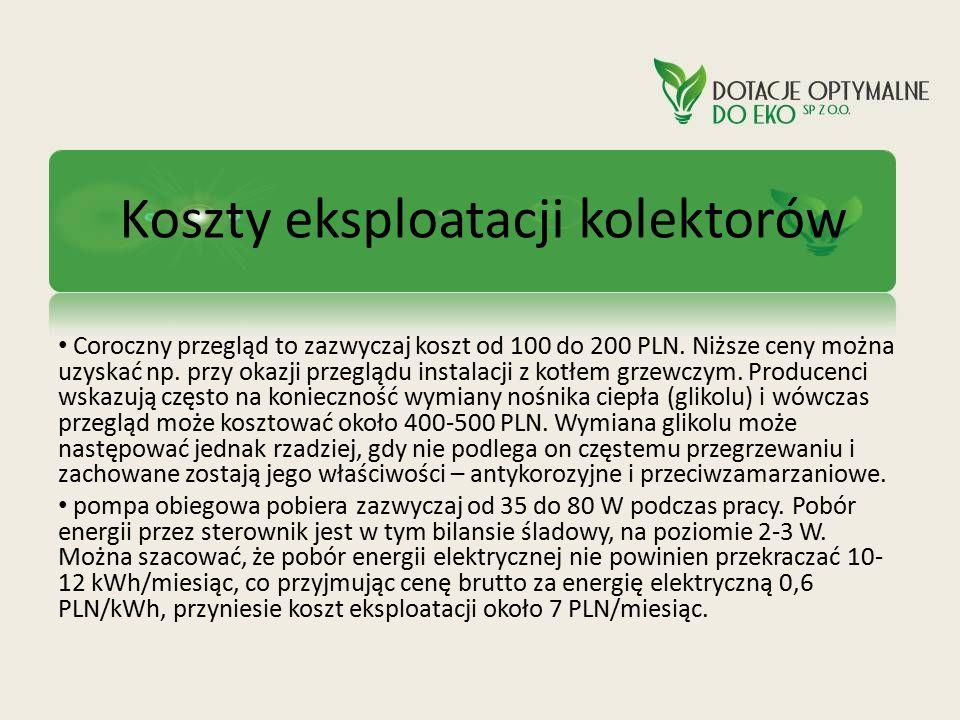 Koszty eksploatacji kolektorów Coroczny przegląd to zazwyczaj koszt od 100 do 200 PLN. Niższe ceny można uzyskać np. przy okazji przeglądu instalacji