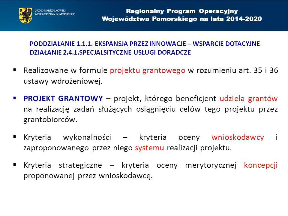 Regionalny Program Operacyjny Województwa Pomorskiego na lata 2014-2020  Realizowane w formule projektu grantowego w rozumieniu art.