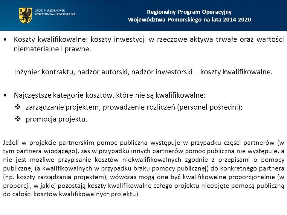 Regionalny Program Operacyjny Województwa Pomorskiego na lata 2014-2020 Koszty kwalifikowalne: koszty inwestycji w rzeczowe aktywa trwałe oraz wartości niematerialne i prawne.