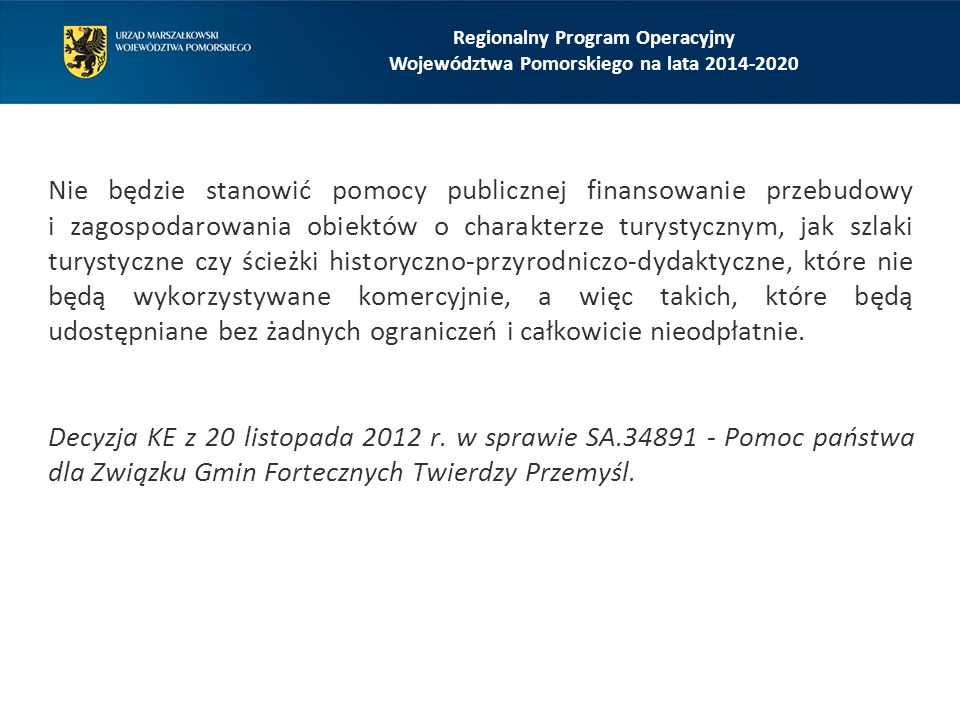 Regionalny Program Operacyjny Województwa Pomorskiego na lata 2014-2020 Alternatywnie, w przypadku pomocy nieprzekraczającej 1 mln euro, maksymalną kwotę pomocy można ustalić na poziomie 80% kosztów kwalifikowalnych.