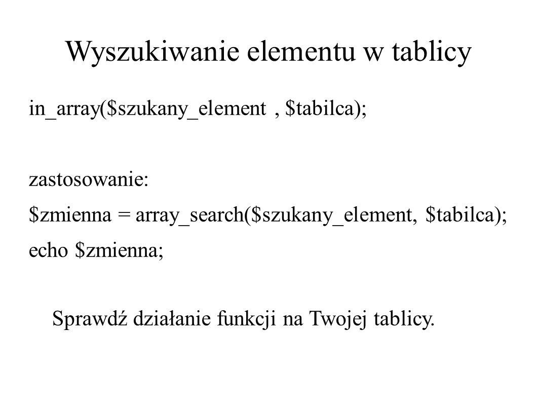 Wyszukiwanie elementu w tablicy in_array($szukany_element, $tabilca); zastosowanie: $zmienna = array_search($szukany_element, $tabilca); echo $zmienna; Sprawdź działanie funkcji na Twojej tablicy.
