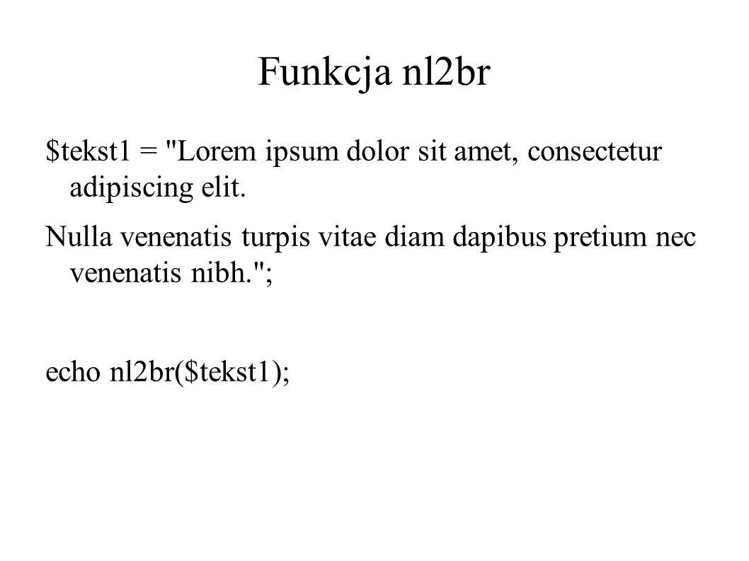 Funkcja nl2br $tekst1 = Lorem ipsum dolor sit amet, consectetur adipiscing elit.