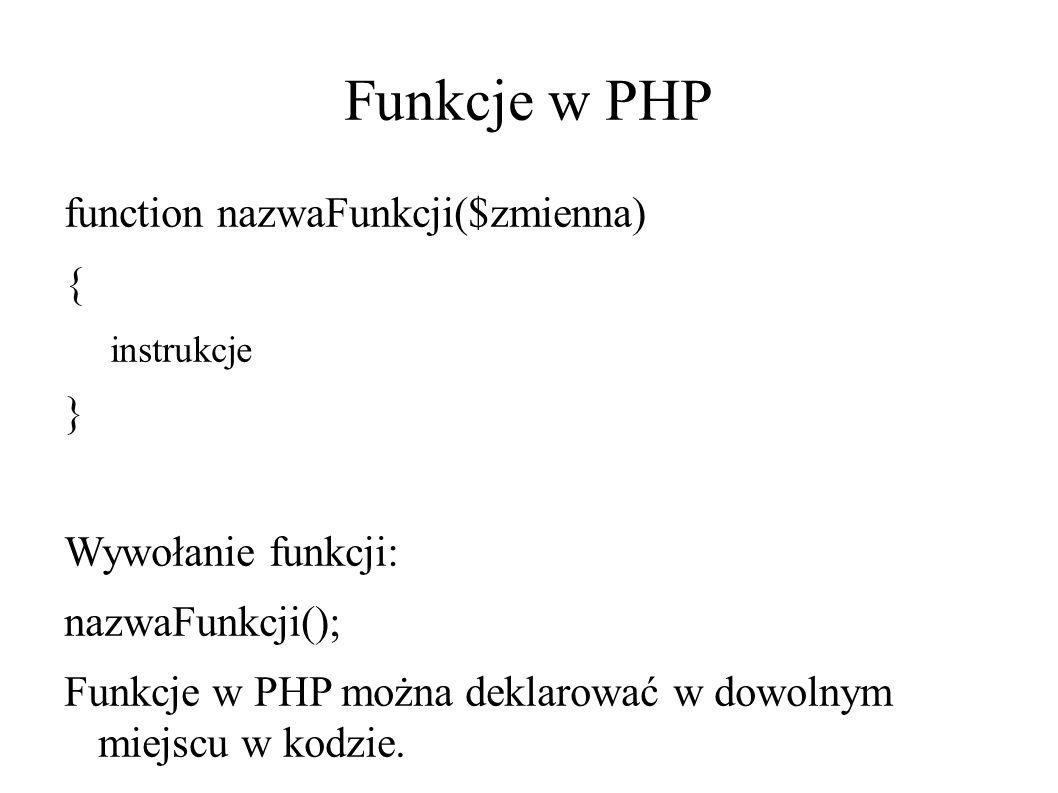 Funkcje w PHP function nazwaFunkcji($zmienna) { instrukcje } Wywołanie funkcji: nazwaFunkcji(); Funkcje w PHP można deklarować w dowolnym miejscu w kodzie.