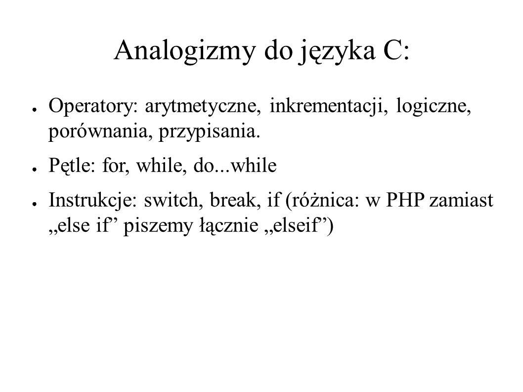 Analogizmy do języka C: ● Operatory: arytmetyczne, inkrementacji, logiczne, porównania, przypisania.