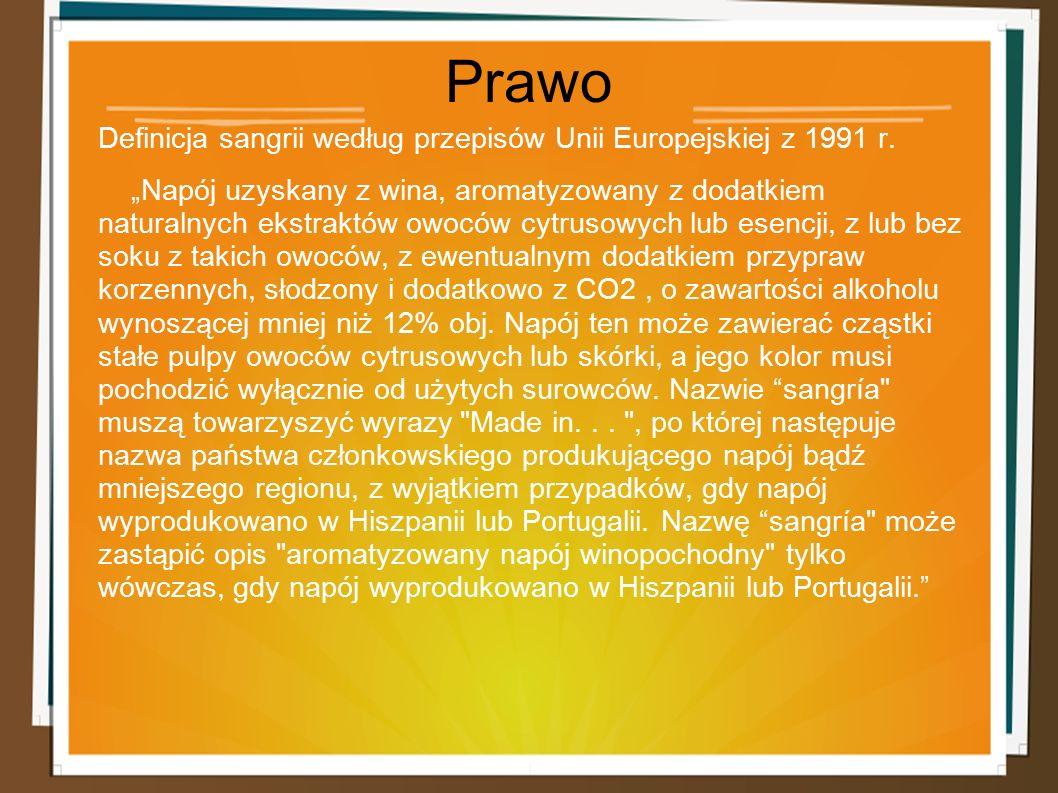 """Prawo Definicja sangrii według przepisów Unii Europejskiej z 1991 r. """"Napój uzyskany z wina, aromatyzowany z dodatkiem naturalnych ekstraktów owoców c"""