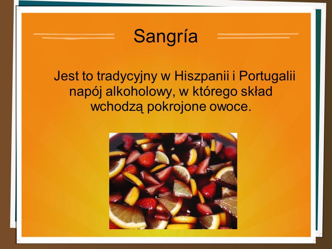 Sangría Jest to tradycyjny w Hiszpanii i Portugalii napój alkoholowy, w którego skład wchodzą pokrojone owoce.