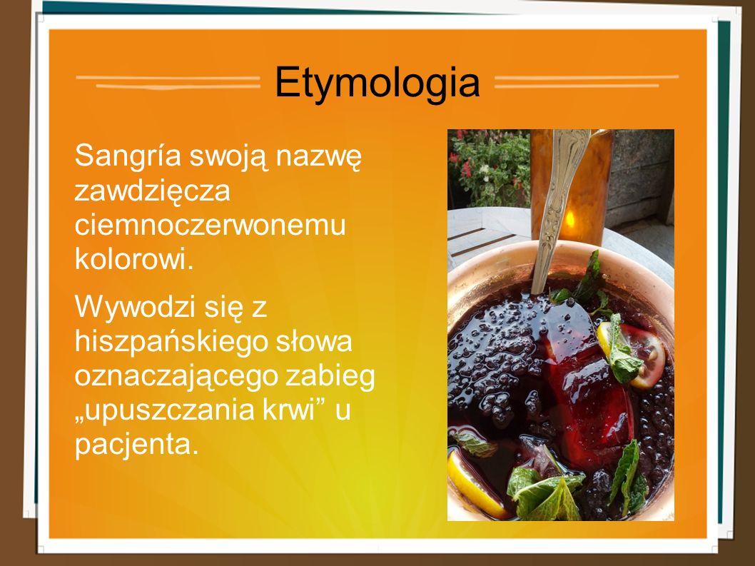 """Etymologia Sangría swoją nazwę zawdzięcza ciemnoczerwonemu kolorowi. Wywodzi się z hiszpańskiego słowa oznaczającego zabieg """"upuszczania krwi"""" u pacje"""