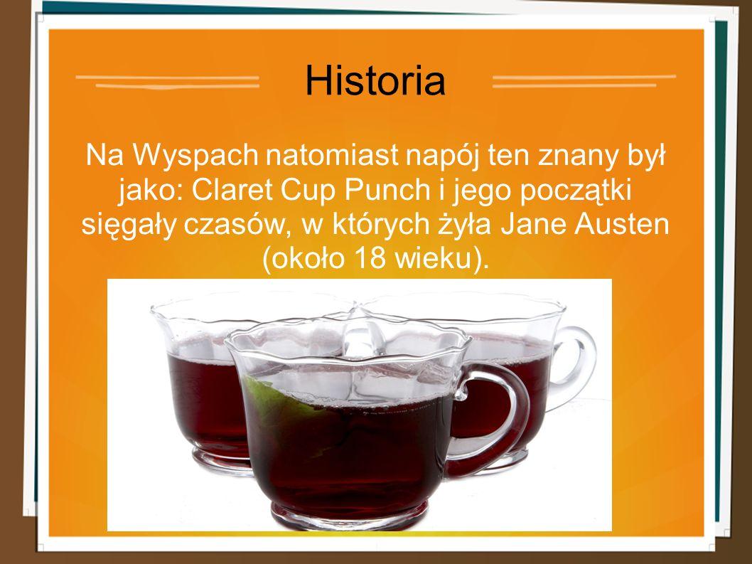 Historia Na Wyspach natomiast napój ten znany był jako: Claret Cup Punch i jego początki sięgały czasów, w których żyła Jane Austen (około 18 wieku).