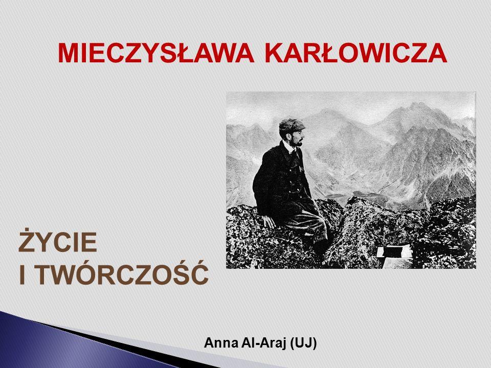 O ŻYCIU KARŁOWICZA (1876-1909) NIECO INACZEJ… Na podst.: M.