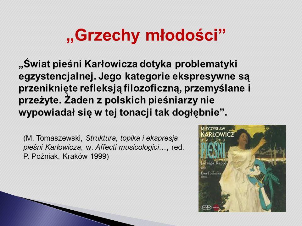 """""""Grzechy młodości """"Świat pieśni Karłowicza dotyka problematyki egzystencjalnej."""