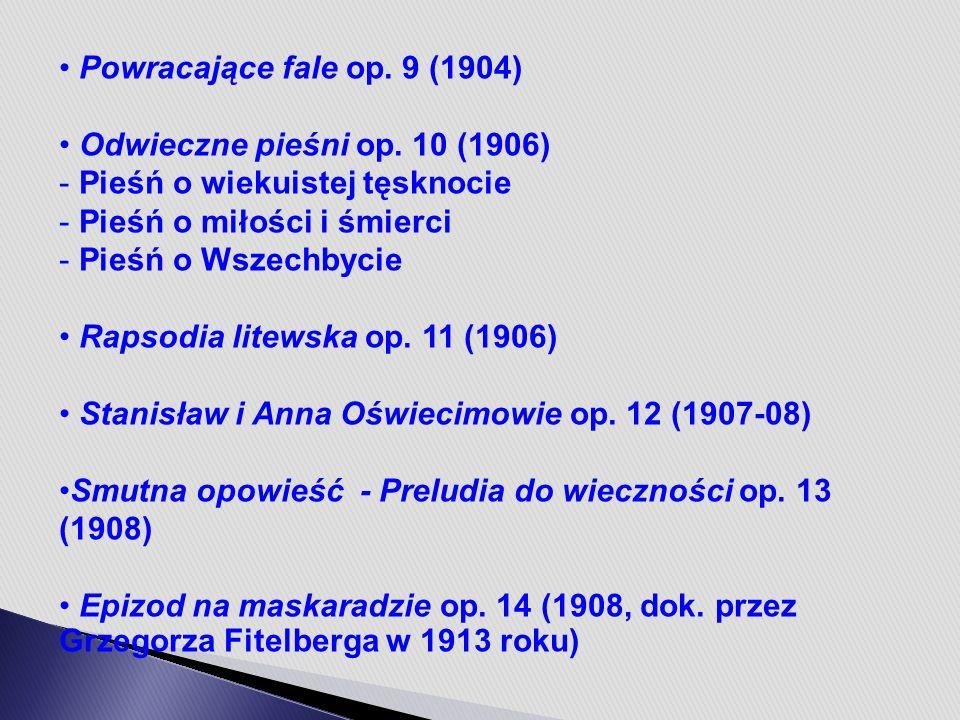 Powracające fale op. 9 (1904) Odwieczne pieśni op.