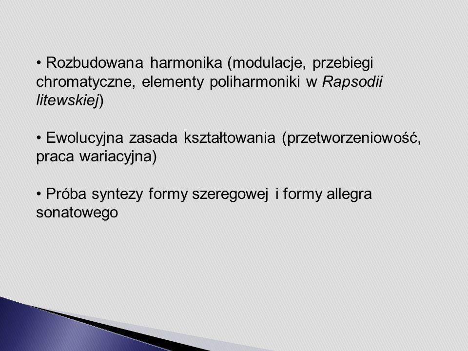 Rozbudowana harmonika (modulacje, przebiegi chromatyczne, elementy poliharmoniki w Rapsodii litewskiej) Ewolucyjna zasada kształtowania (przetworzeniowość, praca wariacyjna) Próba syntezy formy szeregowej i formy allegra sonatowego