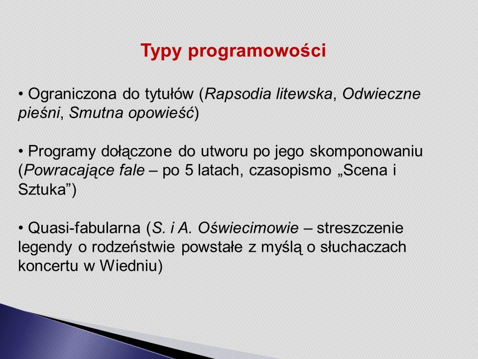 """Typy programowości Ograniczona do tytułów (Rapsodia litewska, Odwieczne pieśni, Smutna opowieść) Programy dołączone do utworu po jego skomponowaniu (Powracające fale – po 5 latach, czasopismo """"Scena i Sztuka ) Quasi-fabularna (S."""