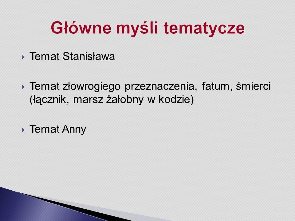  Temat Stanisława  Temat złowrogiego przeznaczenia, fatum, śmierci (łącznik, marsz żałobny w kodzie)  Temat Anny