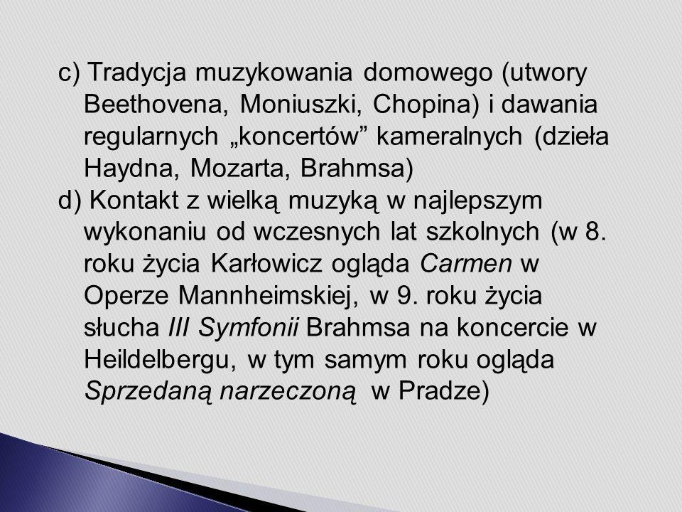 """c) Tradycja muzykowania domowego (utwory Beethovena, Moniuszki, Chopina) i dawania regularnych """"koncertów kameralnych (dzieła Haydna, Mozarta, Brahmsa) d) Kontakt z wielką muzyką w najlepszym wykonaniu od wczesnych lat szkolnych (w 8."""