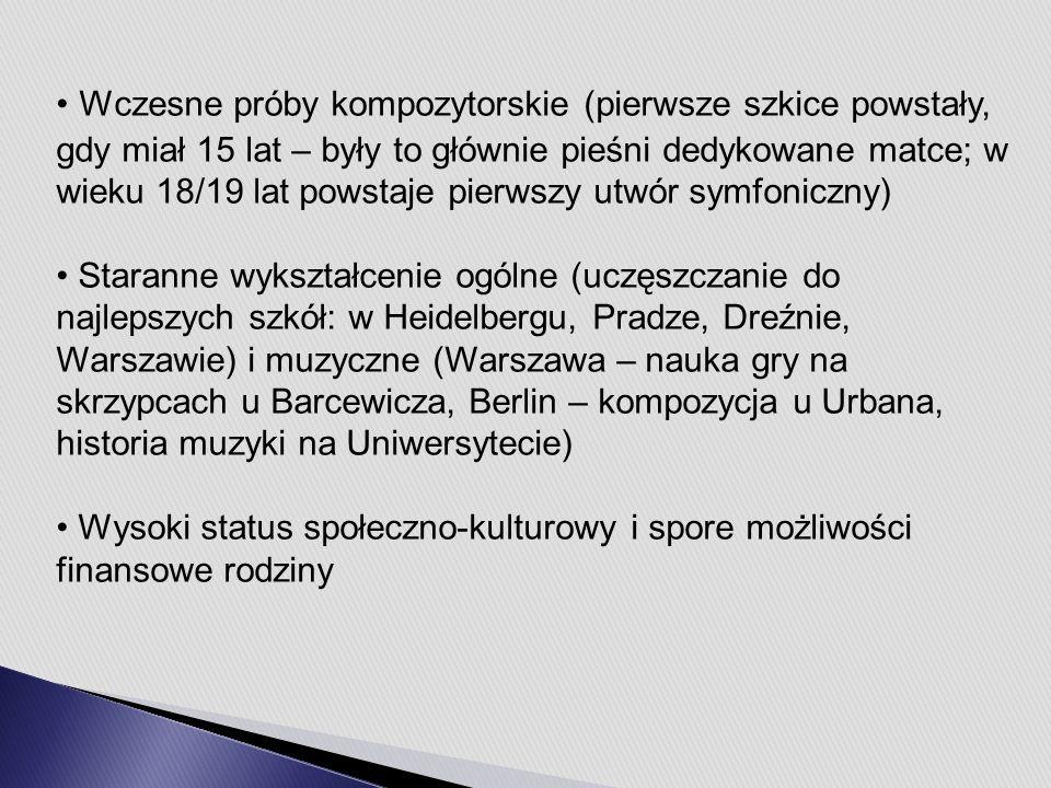 Wczesne próby kompozytorskie (pierwsze szkice powstały, gdy miał 15 lat – były to głównie pieśni dedykowane matce; w wieku 18/19 lat powstaje pierwszy utwór symfoniczny) Staranne wykształcenie ogólne (uczęszczanie do najlepszych szkół: w Heidelbergu, Pradze, Dreźnie, Warszawie) i muzyczne (Warszawa – nauka gry na skrzypcach u Barcewicza, Berlin – kompozycja u Urbana, historia muzyki na Uniwersytecie) Wysoki status społeczno-kulturowy i spore możliwości finansowe rodziny