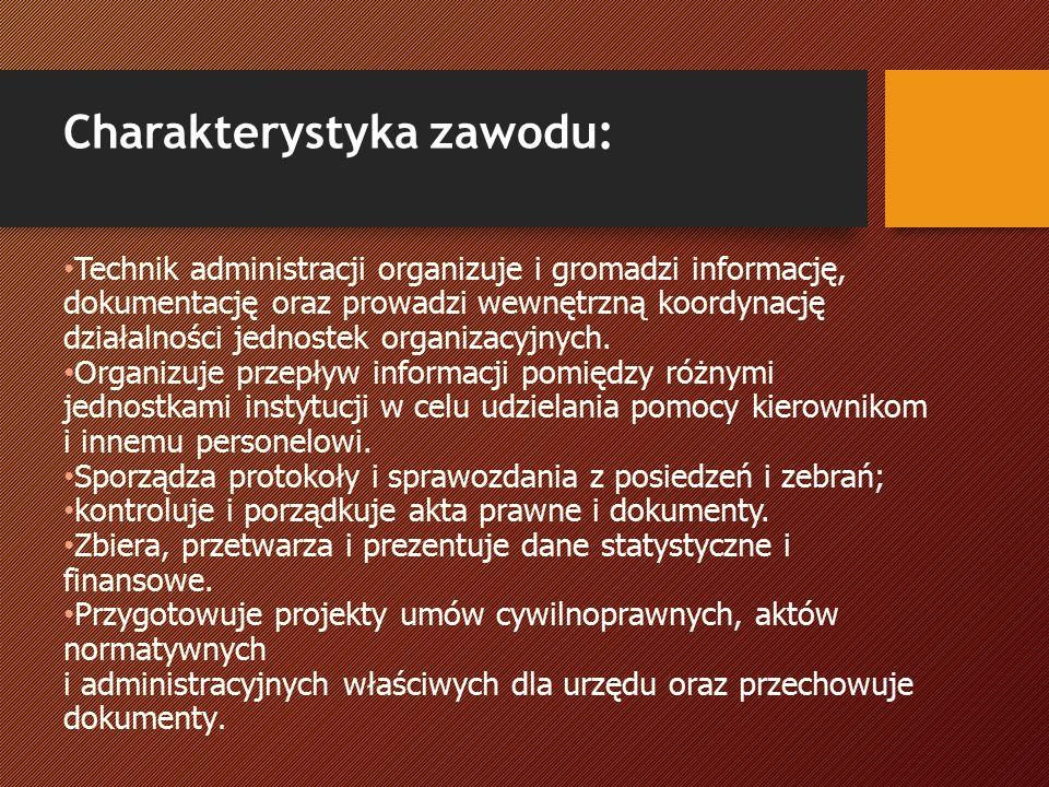 Charakterystyka zawodu: Technik administracji organizuje i gromadzi informację, dokumentację oraz prowadzi wewnętrzną koordynację działalności jednostek organizacyjnych.