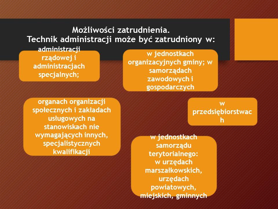 Warto wiedzieć: Typowymi stanowiskami pracy dla technika administracji są: pracownik administracyjny, sekretarka, maszynistka, operator procesów tekstu, stenograf, pracownik administracji medycznej, pracownik administracji szkolnej, kierownik sekcji.