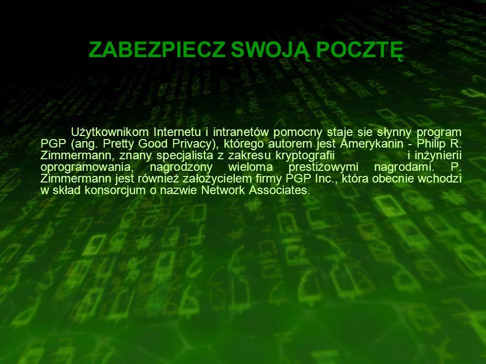 ZABEZPIECZ SWOJĄ POCZTĘ Użytkownikom Internetu i intranetów pomocny staje sie słynny program PGP (ang.