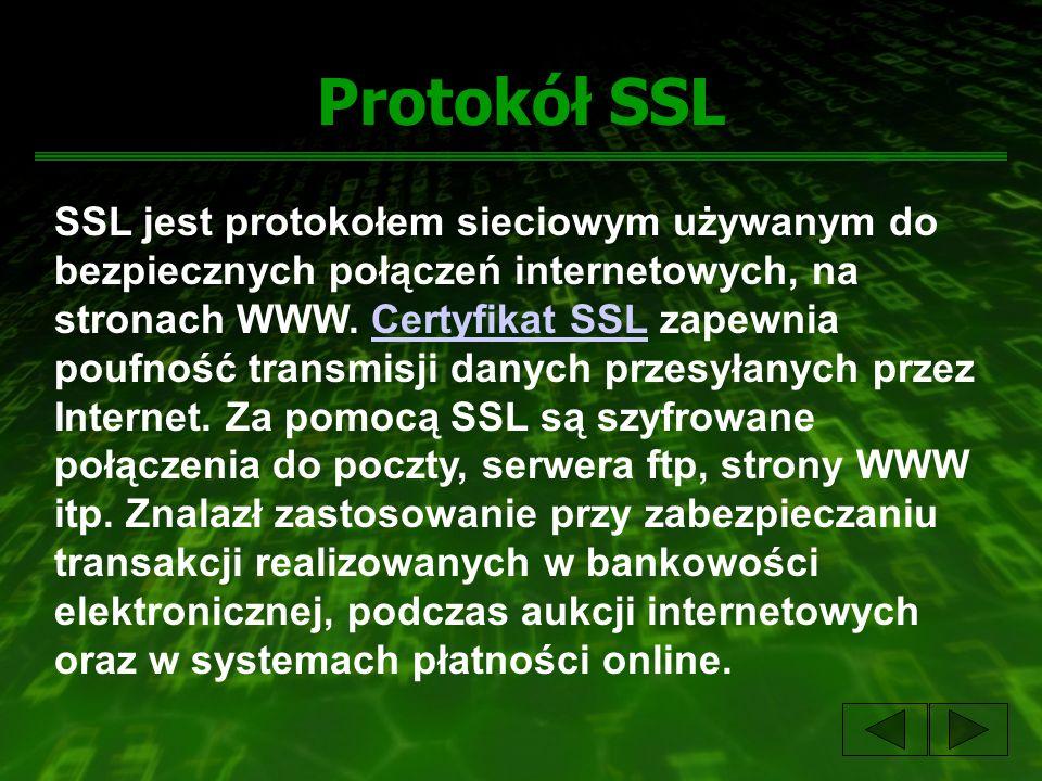 Protokół SSL SSL jest protokołem sieciowym używanym do bezpiecznych połączeń internetowych, na stronach WWW. Certyfikat SSL zapewnia poufność transmis