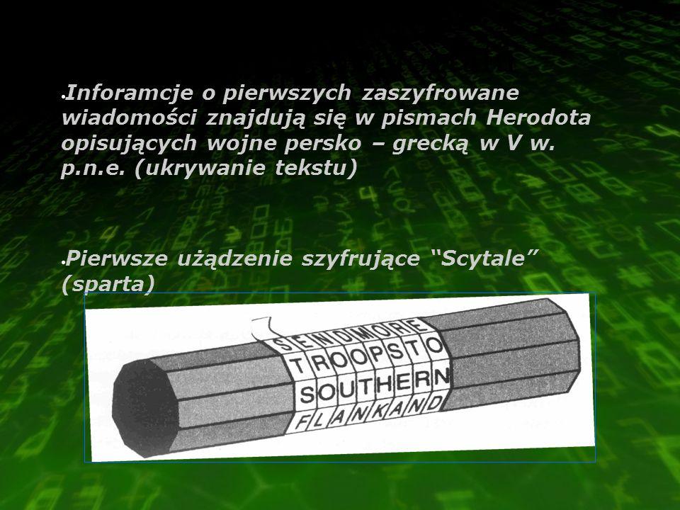 Początki kryptografii  Inforamcje o pierwszych zaszyfrowane wiadomości znajdują się w pismach Herodota opisujących wojne persko – grecką w V w. p.n.e