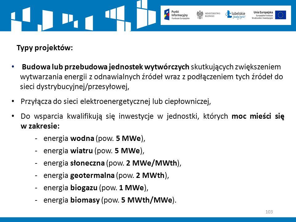 103 Typy projektów: Budowa lub przebudowa jednostek wytwórczych skutkujących zwiększeniem wytwarzania energii z odnawialnych źródeł wraz z podłączenie