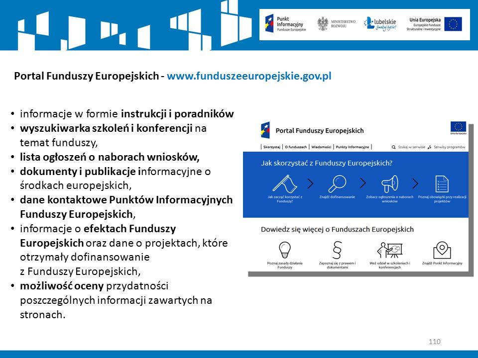 110 Portal Funduszy Europejskich - www.funduszeeuropejskie.gov.pl informacje w formie instrukcji i poradników wyszukiwarka szkoleń i konferencji na te