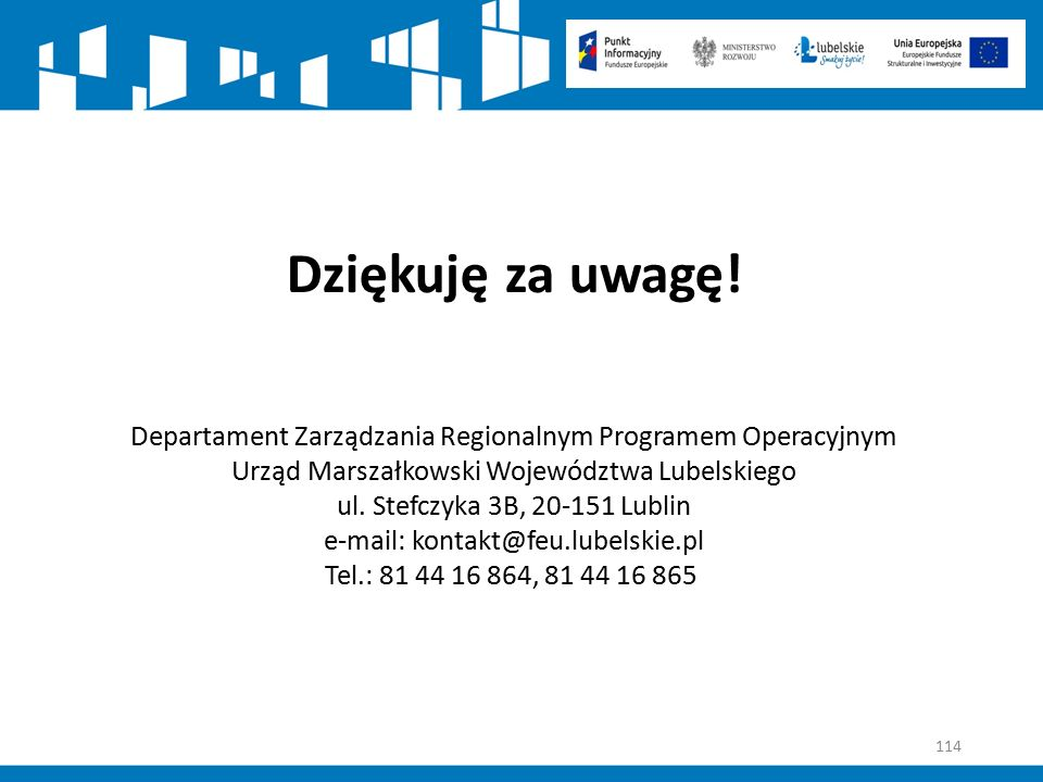 114 Dziękuję za uwagę! Departament Zarządzania Regionalnym Programem Operacyjnym Urząd Marszałkowski Województwa Lubelskiego ul. Stefczyka 3B, 20-151