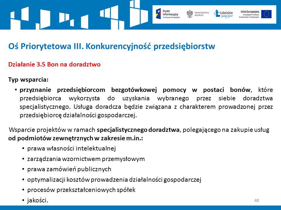 48 Oś Priorytetowa III. Konkurencyjność przedsiębiorstw Działanie 3.5 Bon na doradztwo Typ wsparcia: przyznanie przedsiębiorcom bezgotówkowej pomocy w