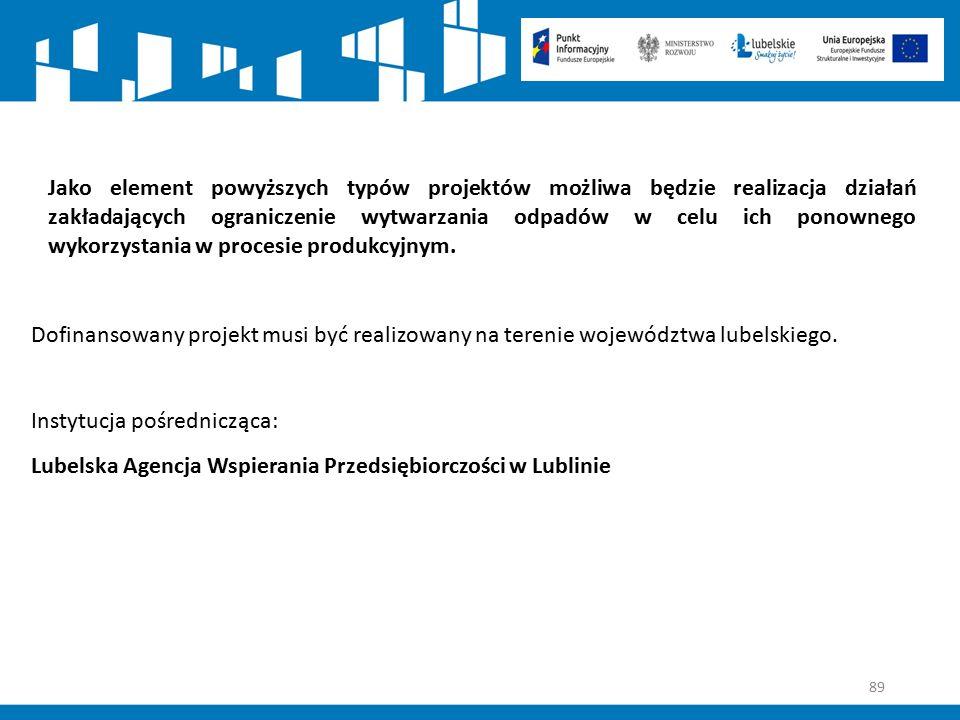 89 Jako element powyższych typów projektów możliwa będzie realizacja działań zakładających ograniczenie wytwarzania odpadów w celu ich ponownego wykor