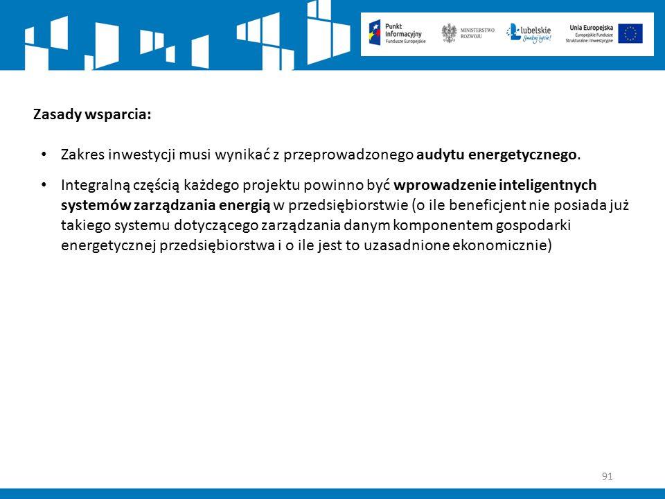 91 Zasady wsparcia: Zakres inwestycji musi wynikać z przeprowadzonego audytu energetycznego. Integralną częścią każdego projektu powinno być wprowadze