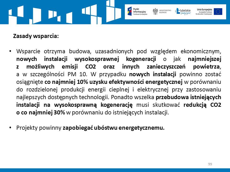 99 Zasady wsparcia: Wsparcie otrzyma budowa, uzasadnionych pod względem ekonomicznym, nowych instalacji wysokosprawnej kogeneracji o jak najmniejszej