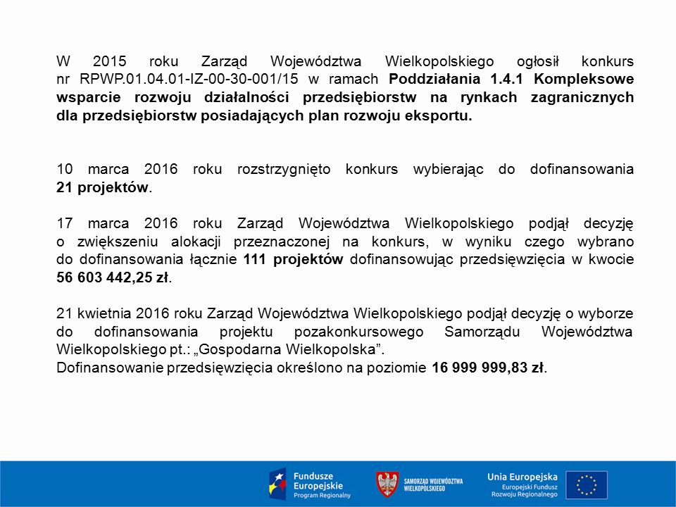 W 2015 roku Zarząd Województwa Wielkopolskiego ogłosił konkurs nr RPWP.01.04.01-IZ-00-30-001/15 w ramach Poddziałania 1.4.1 Kompleksowe wsparcie rozwoju działalności przedsiębiorstw na rynkach zagranicznych dla przedsiębiorstw posiadających plan rozwoju eksportu.