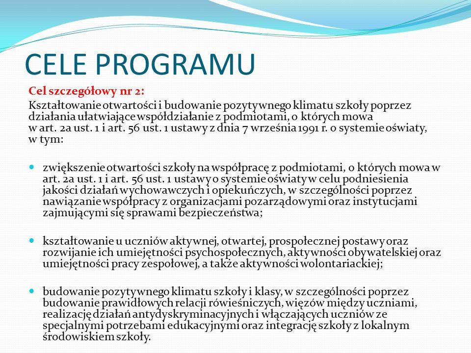 CELE PROGRAMU Cel szczegółowy nr 2: Kształtowanie otwartości i budowanie pozytywnego klimatu szkoły poprzez działania ułatwiające współdziałanie z podmiotami, o których mowa w art.