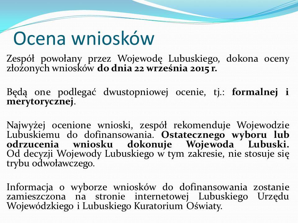 Ocena wniosków Zespół powołany przez Wojewodę Lubuskiego, dokona oceny złożonych wniosków do dnia 22 września 2015 r.