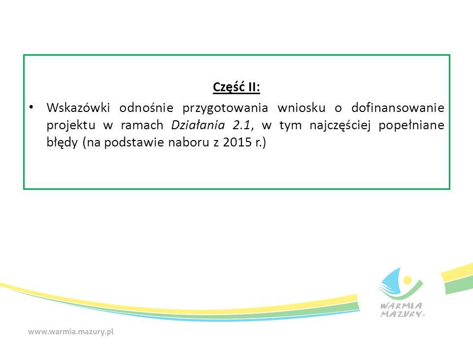 Część II: Wskazówki odnośnie przygotowania wniosku o dofinansowanie projektu w ramach Działania 2.1, w tym najczęściej popełniane błędy (na podstawie naboru z 2015 r.)