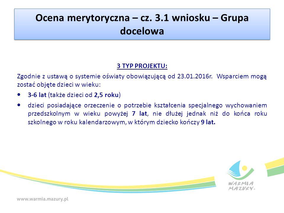 Ocena merytoryczna – cz. 3.1 wniosku – Grupa docelowa 3 TYP PROJEKTU: Zgodnie z ustawą o systemie oświaty obowiązującą od 23.01.2016r. Wsparciem mogą