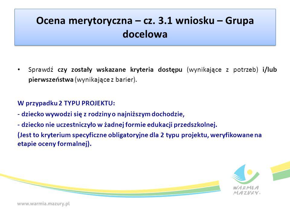 Ocena merytoryczna – cz. 3.1 wniosku – Grupa docelowa Sprawdź czy zostały wskazane kryteria dostępu (wynikające z potrzeb) i/lub pierwszeństwa (wynika