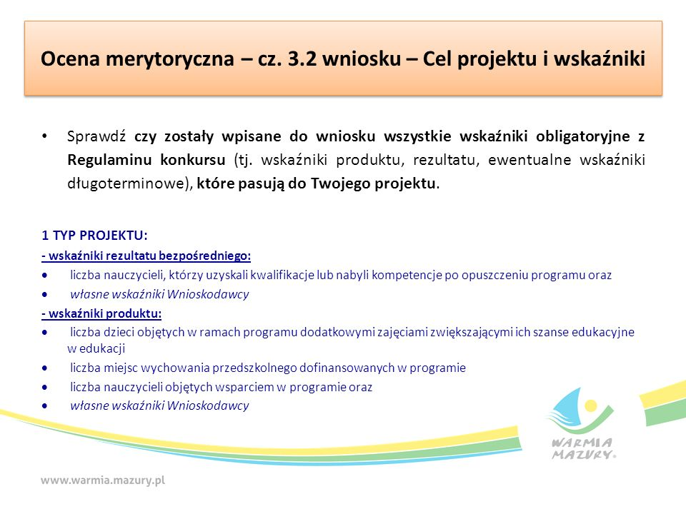 Ocena merytoryczna – cz. 3.2 wniosku – Cel projektu i wskaźniki Sprawdź czy zostały wpisane do wniosku wszystkie wskaźniki obligatoryjne z Regulaminu