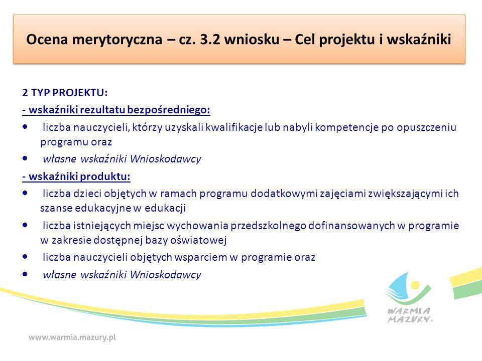 Ocena merytoryczna – cz. 3.2 wniosku – Cel projektu i wskaźniki 2 TYP PROJEKTU: - wskaźniki rezultatu bezpośredniego:  liczba nauczycieli, którzy uzy