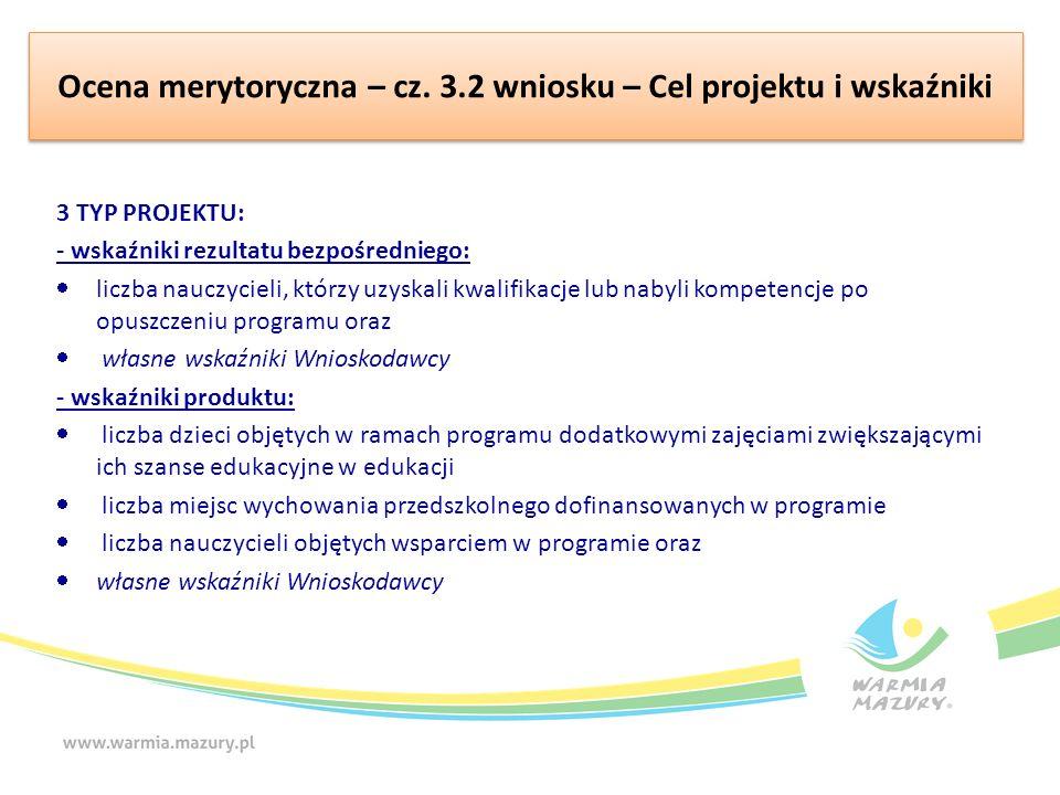 Ocena merytoryczna – cz. 3.2 wniosku – Cel projektu i wskaźniki 3 TYP PROJEKTU: - wskaźniki rezultatu bezpośredniego:  liczba nauczycieli, którzy uzy