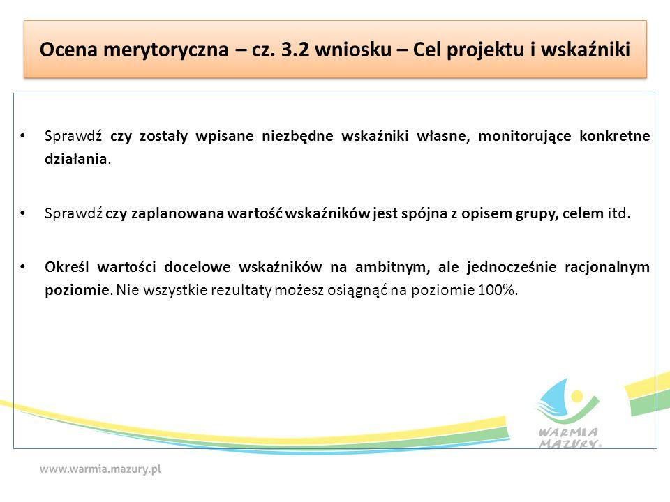 Ocena merytoryczna – cz. 3.2 wniosku – Cel projektu i wskaźniki Sprawdź czy zostały wpisane niezbędne wskaźniki własne, monitorujące konkretne działan