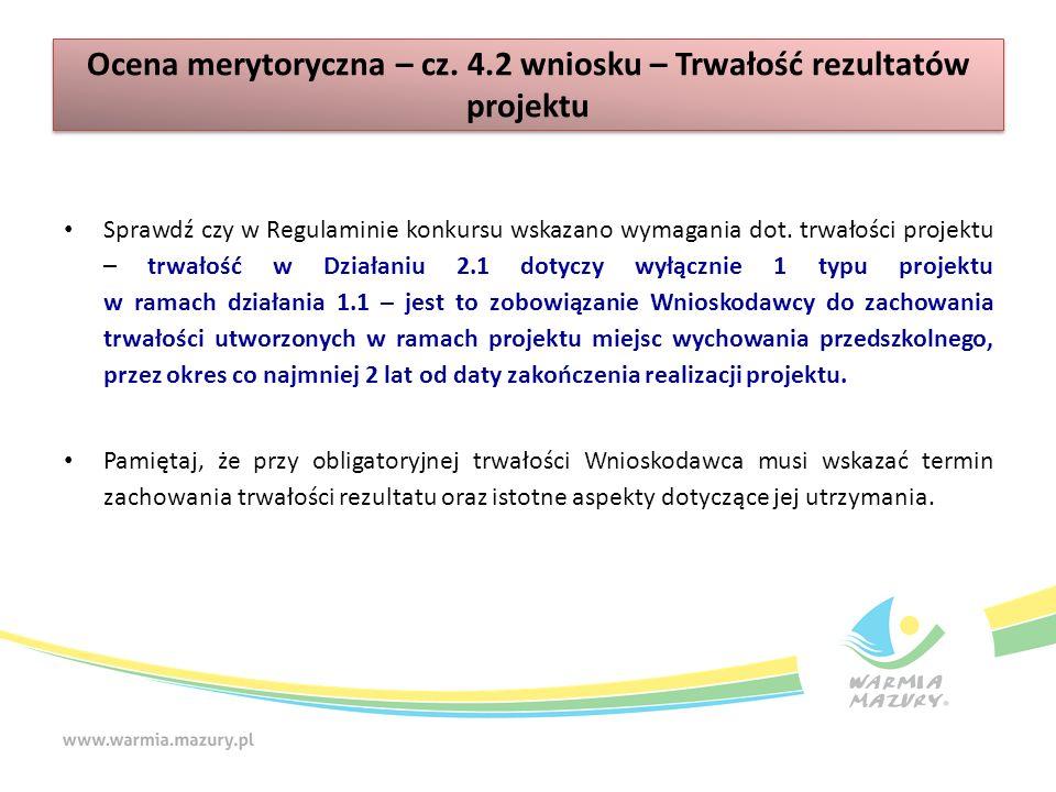 Ocena merytoryczna – cz. 4.2 wniosku – Trwałość rezultatów projektu Sprawdź czy w Regulaminie konkursu wskazano wymagania dot. trwałości projektu – tr