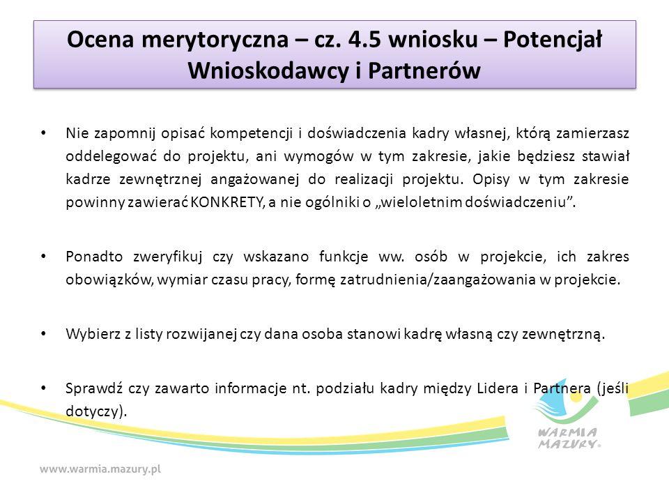 Ocena merytoryczna – cz. 4.5 wniosku – Potencjał Wnioskodawcy i Partnerów Nie zapomnij opisać kompetencji i doświadczenia kadry własnej, którą zamierz