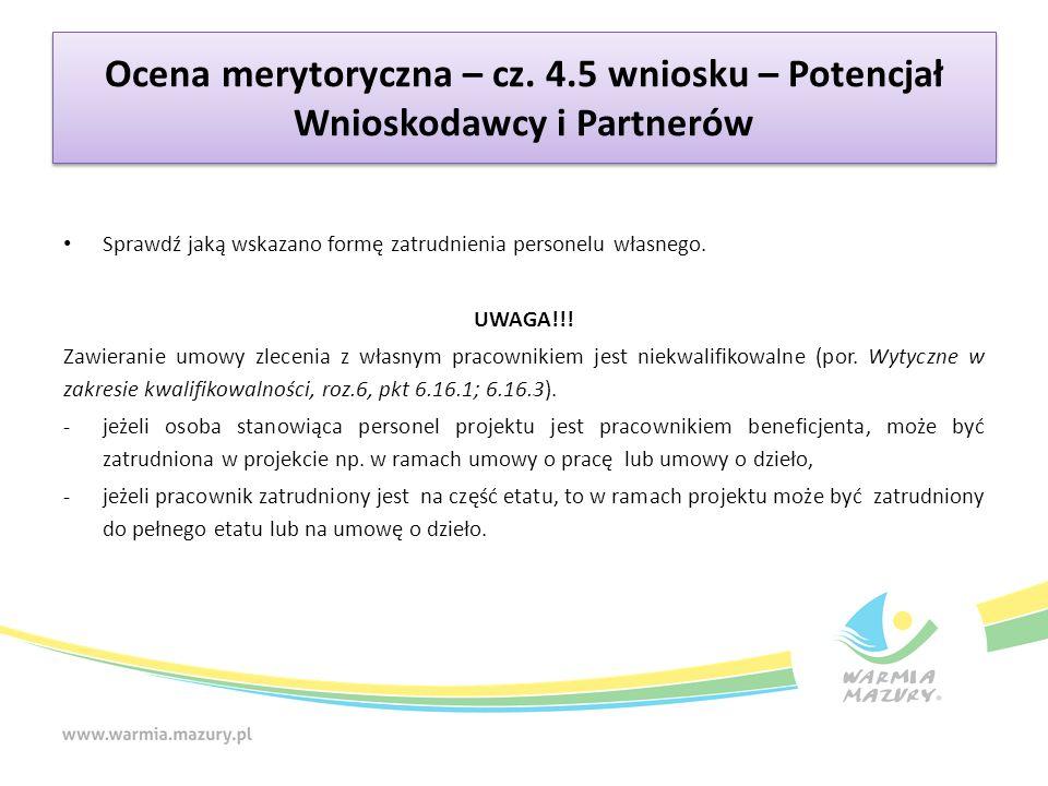 Ocena merytoryczna – cz. 4.5 wniosku – Potencjał Wnioskodawcy i Partnerów Sprawdź jaką wskazano formę zatrudnienia personelu własnego. UWAGA!!! Zawier