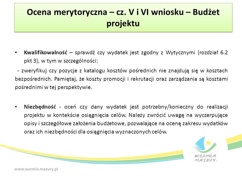 Ocena merytoryczna – cz. V i VI wniosku – Budżet projektu Kwalifikowalność – sprawdź czy wydatek jest zgodny z Wytycznymi (rozdział 6.2 pkt 3), w tym