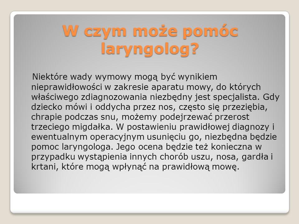 W czym może pomóc laryngolog? Niektóre wady wymowy mogą być wynikiem nieprawidłowości w zakresie aparatu mowy, do których właściwego zdiagnozowania ni