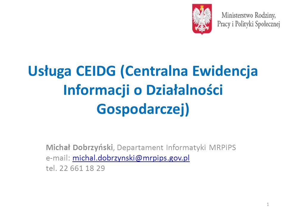 Usługa CEIDG (Centralna Ewidencja Informacji o Działalności Gospodarczej) Michał Dobrzyński, Departament Informatyki MRPiPS e-mail: michal.dobrzynski@