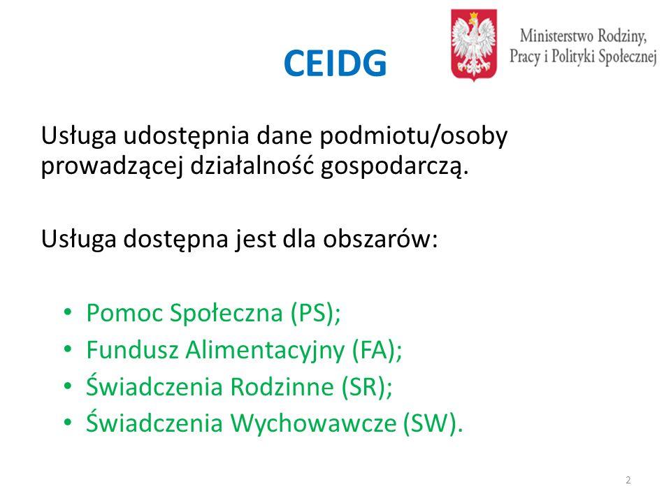 CEIDG Usługa udostępnia dane podmiotu/osoby prowadzącej działalność gospodarczą. Usługa dostępna jest dla obszarów: Pomoc Społeczna (PS); Fundusz Alim