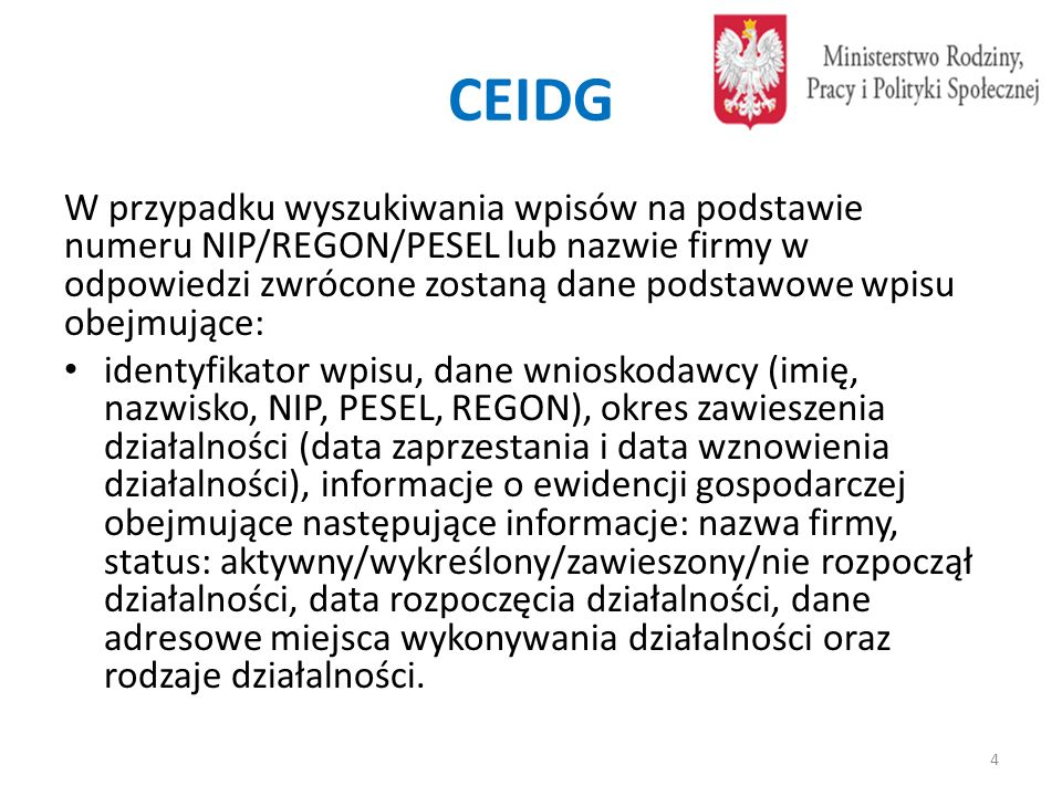 CEIDG W przypadku wyszukiwania wpisów na podstawie numeru NIP/REGON/PESEL lub nazwie firmy w odpowiedzi zwrócone zostaną dane podstawowe wpisu obejmuj